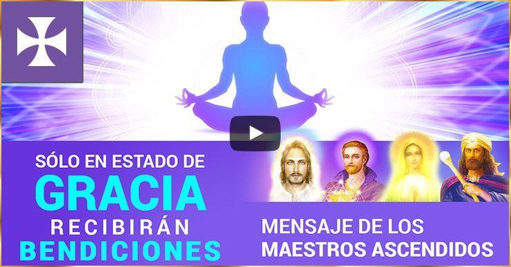 SÓLO EN ESTADO DE GRACIA RECIBIRÁN BENDICIONES - Mensaje de los Maestros Ascendidos