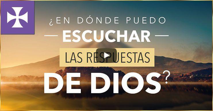 ¿En dónde puedo escuchar las respuestas de DIOS? | VIDEO