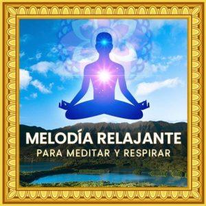 Melodía relajante para meditar, respirar y estar en paz