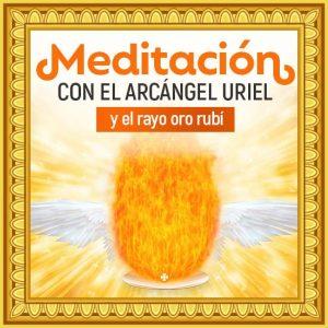 Poderosa Meditación con la luz oro rubí y el Arcángel Uriel
