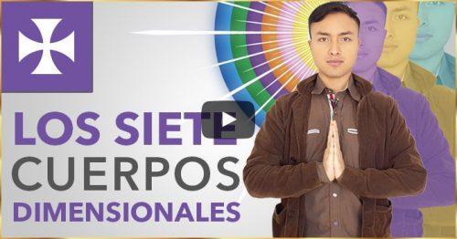 Los siete cuerpos dimensionales – Lección Espiritual No. 3 – Yo Soy Espiritual