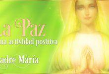 Photo of La PAZ se genera cuando se ACTÚA | Madre María