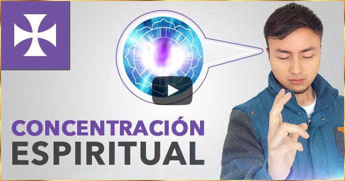 LA CONCENTRACIÓN - Lección Espiritual No. 11 - Yo Soy Espiritual