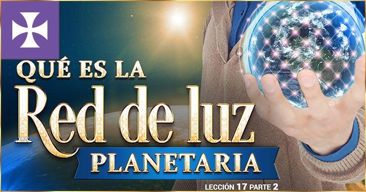 Photo of Qué es la RED DE LUZ PLANETARIA – Lección 17.2
