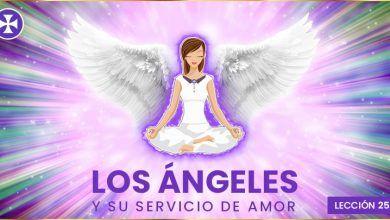 Photo of Los ángeles y su servicio de amor – Lección 25 parte 1