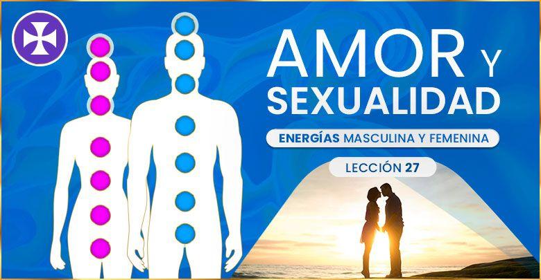 Amor y sexualidad - energías masculina y femenina - Lección 27