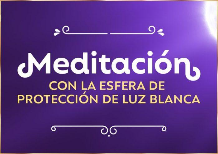 Meditación Guiada con la esfera de protección de luz blanca