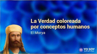 Photo of La Verdad coloreada por conceptos humanos   El Morya