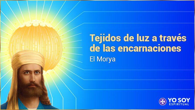 Tejidos de luz a través de las encarnaciones | El Morya