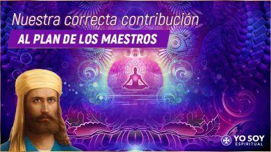 Photo of Nuestra correcta contribución al plan de los maestros | El Morya