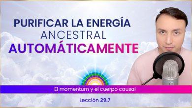 Purificar la energía ancestral automáticamente - Lección 29.7